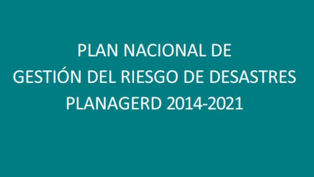 Ver campaña Plan Nacional de Gestión del Riesgo de Desastres PLANAGERD 2014-2021