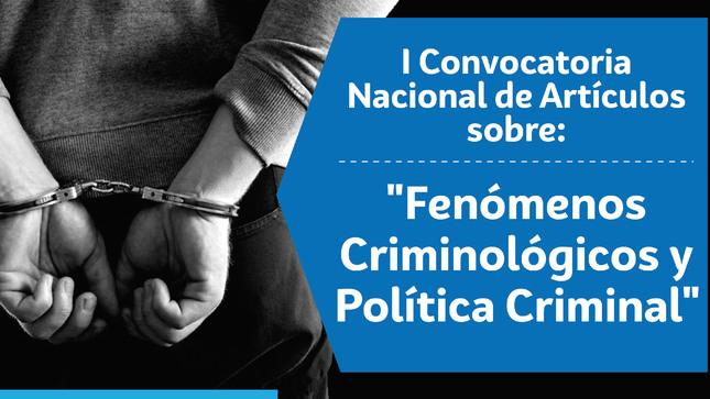 """Ver campaña I Convocatoria Nacional de Artículos Académicos sobre """"Fenómenos Criminológicos y la Política Criminal"""""""