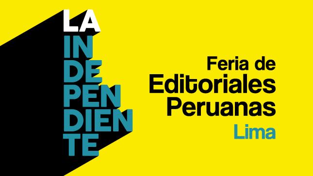 Ver campaña La Independiente 2019. Feria de Editoriales Peruanas.