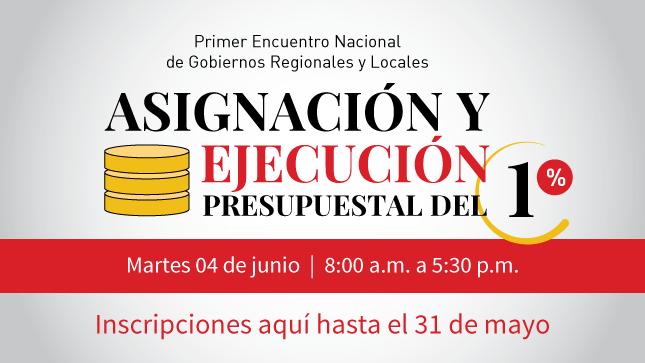 Ver campaña Primer Encuentro Nacional de Gobiernos Regionales y Locales para la asignación y ejecución presupuestal del 1%