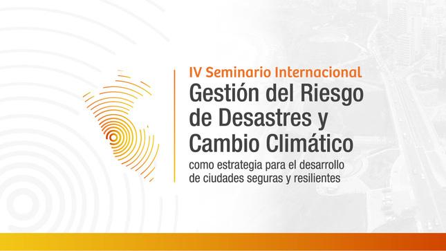 """Ver campaña IV Seminario Internacional """"Gestión del Riesgo de Desastres y Cambio Climático como estrategia para el desarrollo de ciudades seguras y resilientes"""""""
