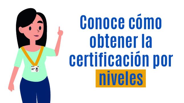 Ver campaña Conoce cómo obtener la certificación por niveles