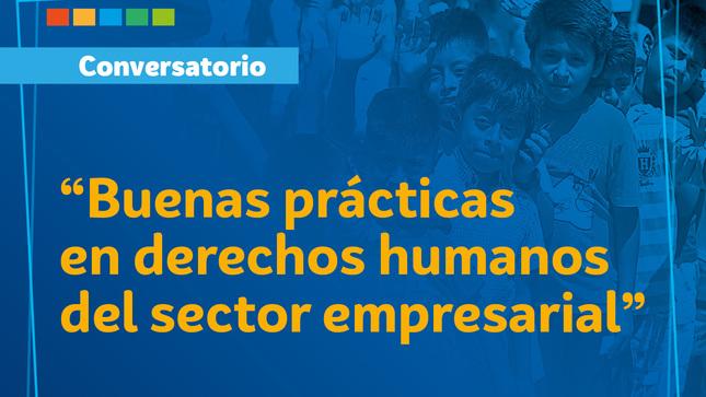 """Ver campaña Conversatorio: """"Buenas prácticas en derechos humanos del sector empresarial"""""""