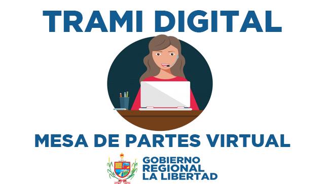 Ver campaña Trami Digital - Mesa de Partes Virtual - Gobierno Regional La Libertad