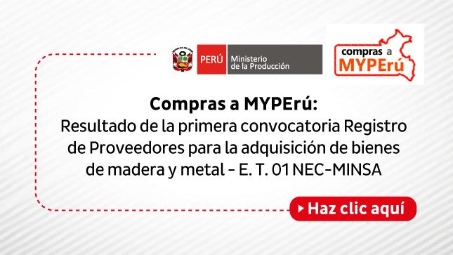 Ver campaña Compras a MYPErú: Resultado de la primera convocatoria Registro de Proveedores para la adquisición de bienes de madera y metal - E. T. 01 NEC-MINSA