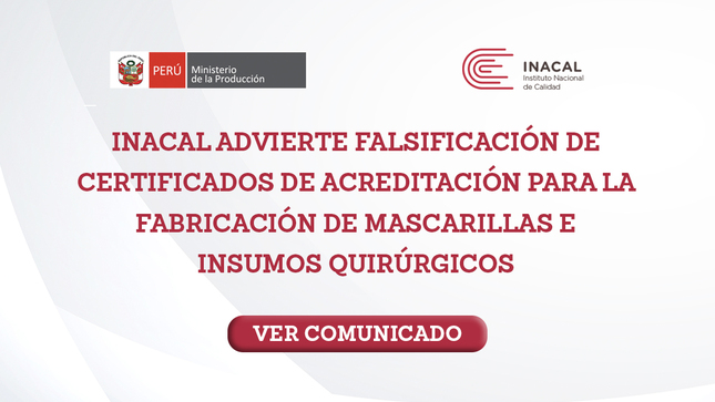 Ver campaña COMUNICADO - INACAL ADVIERTE FALSIFICACIÓN DE CERTIFICADOS DE ACREDITACIÓN PARA LA FABRICACIÓN DE MASCARILLAS E INSUMOS QUIRÚRGICOS