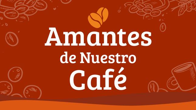 """Campaña: """"Amantes de Nuestro Café"""""""