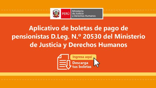 Ver campaña Aplicativo de boletas de pago de pensionistas D.LEG. N.º 20530 del Ministerio de Justicia y Derechos Humanos