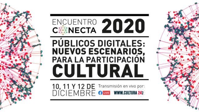 """Ver campaña Encuentro Conecta """"Públicos digitales: nuevos escenarios para la participación cultural"""""""