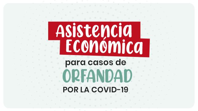 Ver campaña Asistencia Económica para Casos de Orfandad por la COVID-19