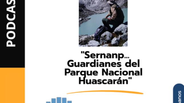 Sernanp emitirá programas podcast sobre conservación y biodiversidad del Parque Nacional Huascarán
