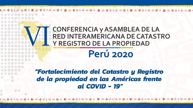 COFOPRI PRESIDE LA VI CONFERENCIA Y ASAMBLEA DE LA RED INTERAMERICANA DE CATASTRO Y REGISTRO DE LA PROPIEDAD