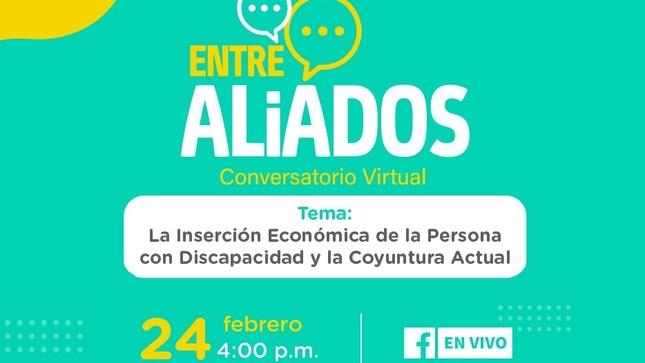 """Vuelve ciclo de conversatorios """"Entre Aliados"""" con el tema """"La inserción económica de la persona con discapacidad y la coyuntura actual"""""""