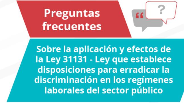 Preguntas Frecuentes sobre la Ley N° 31131 - Ley que establece disposiciones para erradicar la discriminación en los regímenes laborales