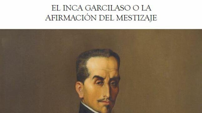 """Boletín Quipu Virtual Nº 47: """"El Inca Garcilaso o la afirmación del mestizaje"""""""