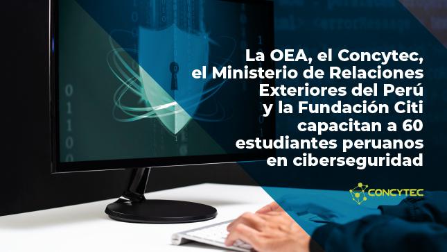 La OEA, el Ministerio de Relaciones Exteriores, el Concytec y la Fundación Citi capacitan a 60 estudiantes peruanos en ciberseguridad