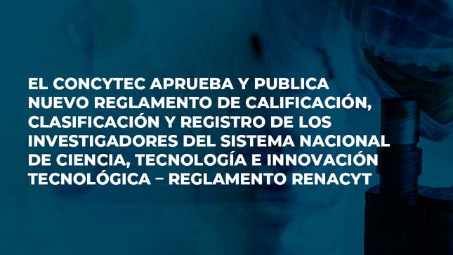 El Concytec aprueba y publica nuevo Reglamento de Calificación, Clasificación y Registro de los investigadores del SINACYT