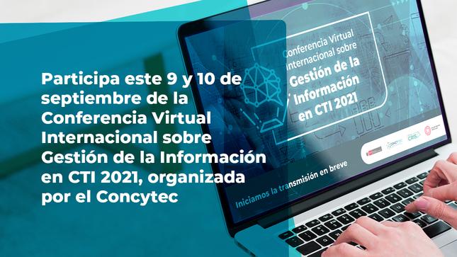 Participa de la Conferencia Virtual Internacional sobre Gestión de la Información en CTI 2021, organizada por el Concytec (setiembre 9-10)
