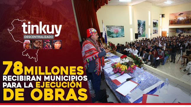 COMO RESULTADO DE LOS TINKUY DESCENTRALIZADOS, GOBIERNO REGIONAL TRANSFERIRÁ A MUNICIPALIDADES MÁS DE 78 MILLONES DE SOLES PARA EJECUCIÓN DE OBRAS